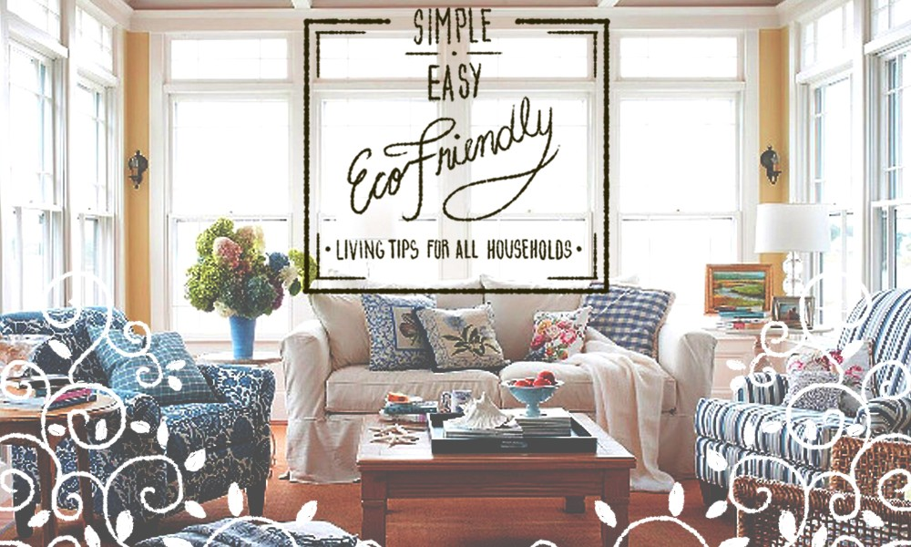 Simple, Easy Eco-Friendly Living Tips for All Households