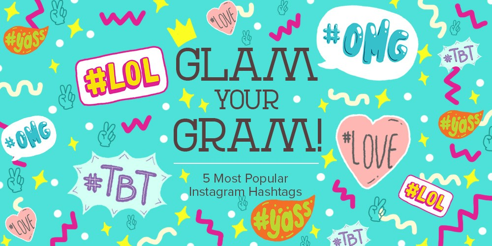 Glam Your Gram! 5 Most Popular Instagram Hashtags